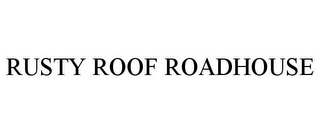mark for RUSTY ROOF ROADHOUSE, trademark #85590797