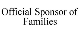 mark for OFFICIAL SPONSOR OF FAMILIES, trademark #85590926