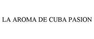 mark for LA AROMA DE CUBA PASION, trademark #85590981