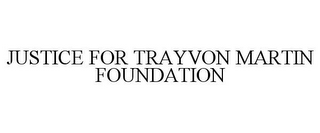mark for JUSTICE FOR TRAYVON MARTIN FOUNDATION, trademark #85591124