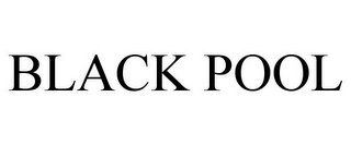 mark for BLACK POOL, trademark #85591293