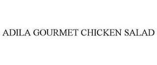 mark for ADILA GOURMET CHICKEN SALAD, trademark #85591385