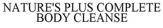 mark for NATURE'S PLUS COMPLETE BODY CLEANSE, trademark #85591471