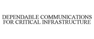 mark for DEPENDABLE COMMUNICATIONS FOR CRITICAL INFRASTRUCTURE, trademark #85591673