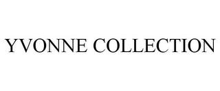 mark for YVONNE COLLECTION, trademark #85591750