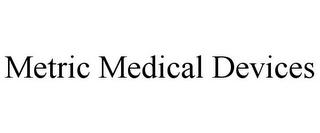 mark for METRIC MEDICAL DEVICES, trademark #85591907