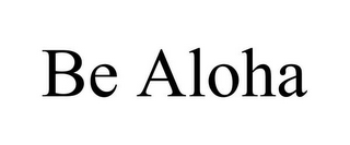 mark for BE ALOHA, trademark #85591956