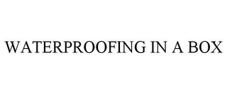 mark for WATERPROOFING IN A BOX, trademark #85592703
