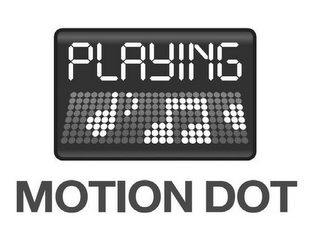 mark for PLAYING MOTION DOT, trademark #85592732