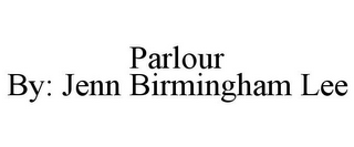 mark for PARLOUR BY: JENN BIRMINGHAM LEE, trademark #85593073