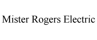 mark for MISTER ROGERS ELECTRIC, trademark #85593286
