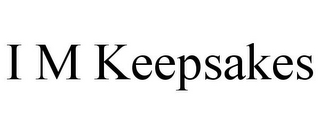 mark for I M KEEPSAKES, trademark #85593360