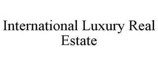 mark for INTERNATIONAL LUXURY REAL ESTATE, trademark #85593662
