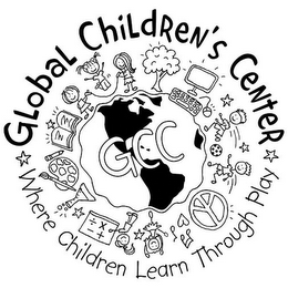 mark for GLOBAL CHILDREN'S CENTER WHERE CHILDREN LEARN THROUGH PLAY GCC, trademark #85594130