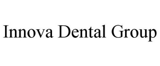 mark for INNOVA DENTAL GROUP, trademark #85594765
