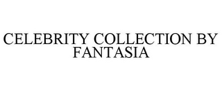 mark for CELEBRITY COLLECTION BY FANTASIA, trademark #85594809