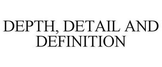 mark for DEPTH, DETAIL AND DEFINITION, trademark #85594953