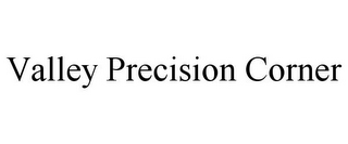 mark for VALLEY PRECISION CORNER, trademark #85594996