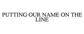 mark for PUTTING OUR NAME ON THE LINE, trademark #85595164
