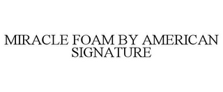 mark for MIRACLE FOAM BY AMERICAN SIGNATURE, trademark #85595232