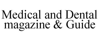 mark for MEDICAL AND DENTAL MAGAZINE & GUIDE, trademark #85595433