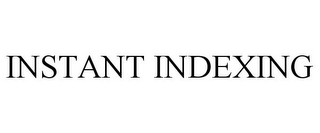 mark for INSTANT INDEXING, trademark #85595762