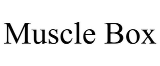 mark for MUSCLE BOX, trademark #85595796