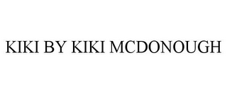 mark for KIKI BY KIKI MCDONOUGH, trademark #85595833