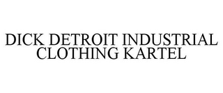 mark for DICK DETROIT INDUSTRIAL CLOTHING KARTEL, trademark #85596136