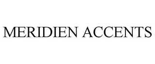 mark for MERIDIEN ACCENTS, trademark #85596681