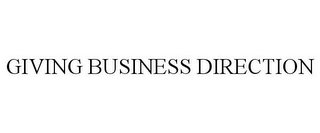 mark for GIVING BUSINESS DIRECTION, trademark #85596777