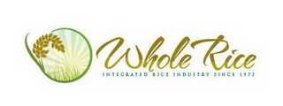 mark for WHOLE RICE INTEGRATED INDUSTRY SINCE 1973, trademark #85596796