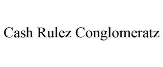 mark for CASH RULEZ CONGLOMERATZ, trademark #85596985