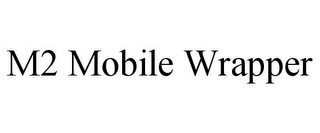mark for M2 MOBILE WRAPPER, trademark #85596998