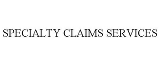 mark for SPECIALTY CLAIMS SERVICES, trademark #85597072