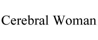 mark for CEREBRAL WOMAN, trademark #85597233