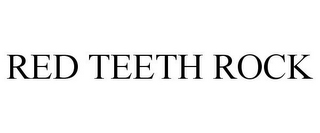 mark for RED TEETH ROCK, trademark #85597317