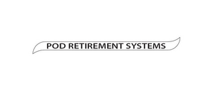 mark for POD RETIREMENT SYSTEMS, trademark #85597739