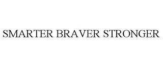 mark for SMARTER BRAVER STRONGER, trademark #85597819