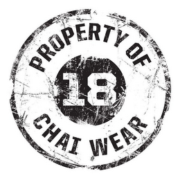 mark for PROPERTY OF CHAI WEAR 18, trademark #85598111