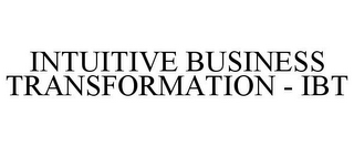 mark for INTUITIVE BUSINESS TRANSFORMATION - IBT, trademark #85598356