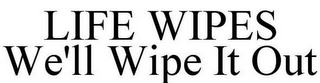 mark for LIFE WIPES WE'LL WIPE IT OUT, trademark #85598390