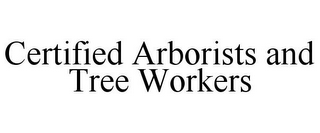 mark for CERTIFIED ARBORISTS AND TREE WORKERS, trademark #85598553