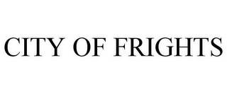 mark for CITY OF FRIGHTS, trademark #85598621