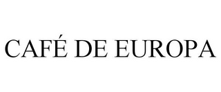 mark for CAFÉ DE EUROPA, trademark #85598807