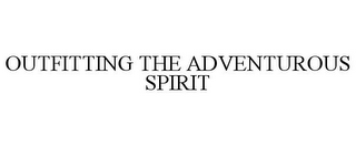 mark for OUTFITTING THE ADVENTUROUS SPIRIT, trademark #85599017