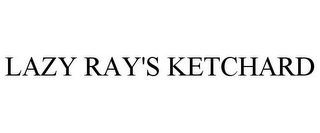 mark for LAZY RAY'S KETCHARD, trademark #85599167