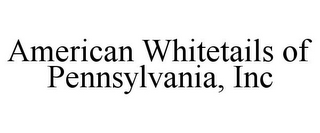 mark for AMERICAN WHITETAILS OF PENNSYLVANIA, INC, trademark #85599260