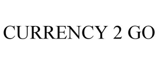 mark for CURRENCY 2 GO, trademark #85599311