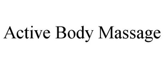 mark for ACTIVE BODY MASSAGE, trademark #85599453